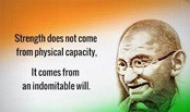 Mahatma Gandhi quote - Strength does not come from physical capacity, It comes from an indomitable will.