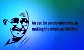 Mahatma Gandhi Quotes - An eye for an eye only ends up making the whole world blind.